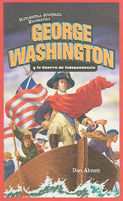 George Washington y la Guerra de Independencia / George Washington and the American Revolution By Abnett, Dan/ Obregon, Jose Maria (TRN)